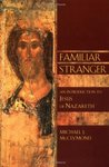 Familiar Stranger: An Introduction to Jesus of Nazareth (Bible in Its World)