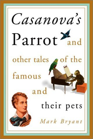 Casanovas Parrot: And Other Tales of the Famous and Their Pets