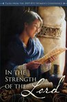 In the Strength of the Lord: Talks from the 2009 BYU Women's Conference