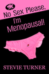 No Sex Please, I'm Menopausal! by Stevie Turner