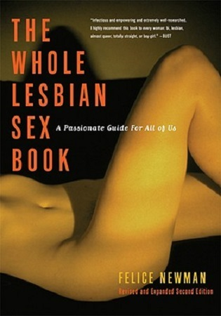 The Whole Lesbian Sex Book - Felice Newman