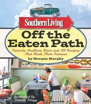 Off the Eaten Path: Favorite Southern Dives and 150 Recipes that Made Them Famous Southern Living