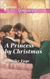 A Princess by Christmas by Jennifer Faye