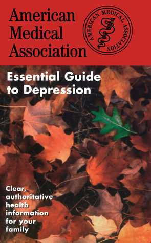 The American Medical Association Essential Guide to Depression by American Medical Association