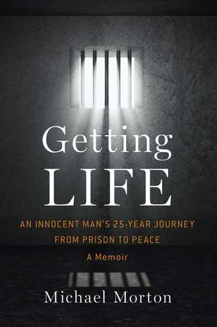 Getting Life: An Innocent Man's 25-Year Journey from Prison to Peace