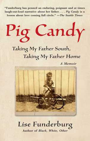 Pig Candy: Taking My Father South, Taking My Father Home--A Memoir
