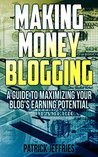 Making Money Blogging: A Guide To Maximizing Your Blog's Earning Potential