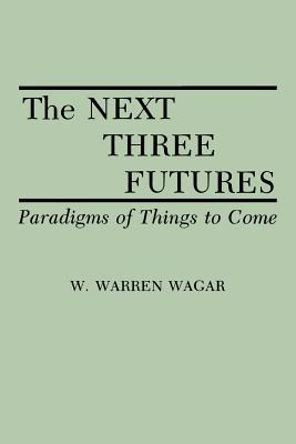 The Next Three Futures: Paradigms of Things to Come