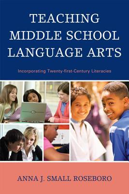 Teaching Middle School Language Arts by Anna J. Small Roseboro