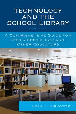 Technology and the School Library: A Comprehensive Guide for Media Specialists and Other Educators