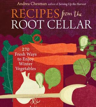 Recipes from the Root Cellar: 270 Fresh Ways to Enjoy Winter Vegetables
