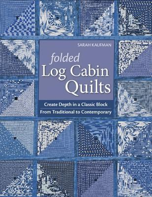 Folded Log Cabin Quilts: Create Depth in a Classic Black, from Traditional to Contemporary