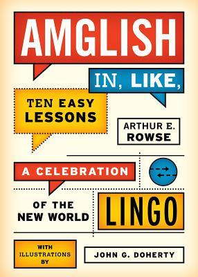 Amglish, in Like, Ten Easy Lessons by Arthur E. Rowse
