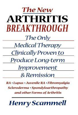 The New Arthritis Breakthrough: The Only Medical Therapy Clinically Proven to Produce Long-Term Improvement and Remission of Ra, Lupus, Juvenile RS, Fibromyalgia, Scleroderma, Spondyloarthropathy, & Other Inflammatory Forms of Arthritis