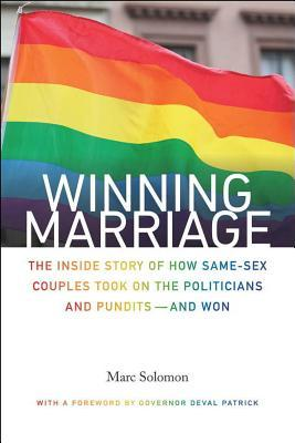 Winning Marriage: The Inside Story of How Same-Sex Couples Took on the Politicians and Pundits--And Won