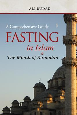Fasting in Islam and the Month of by Ali Budak