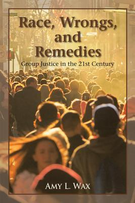 Race, Wrongs, and Remedies: Group Justice in the 21st Century
