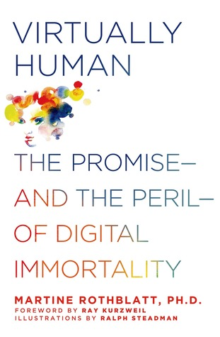 Virtually Human: The Promise---and the Peril---of Digital Immortality