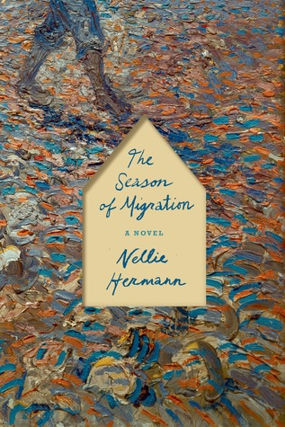 Download The Season of Migration: A Novel PDF by Nellie Hermann, Nellie Hermann