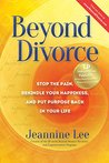 Beyond Divorce: Stop the Pain, Rekindle Your Happiness, and Put Purpose Back in Your Life