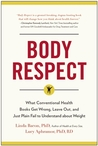 Body Respect: What Conventional Health Books Get Wrong, Leave Out, and Just Plain Fail to Understand about Weight