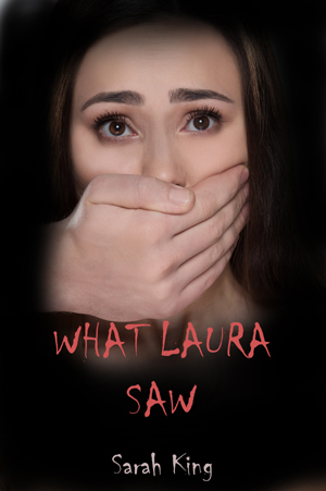 What Laura Saw by Sarah   King