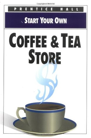 Start Your Own Coffee & Tea Store by Prentice Hall