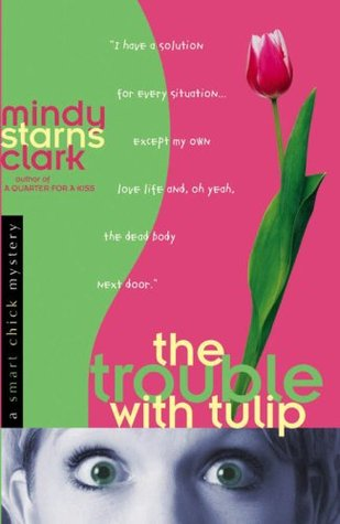 The Trouble with Tulip by Mindy Starns Clark