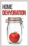 Home Food Dehydration and Preservation: How To Dehydrate, Dry, and Preserve Your Food