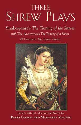 Find Three Shrew Plays: Shakespeare's The Taming of the Shrew, with The Anonymous The Taming of a Shrew, and Fletcher's The Tamer Tamed PDB by Barry Gaines, William Shakespeare, John Fletcher, Margaret Maurer
