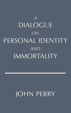 A Dialogue on Personal Identity and Immortality by John R. Perry