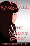 The Wrong Ghost (The Reboot Files - A Cozy Christian Mystery Book 4)