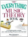 The Everything Music Theory Book: A Complete Guide to Taking Your Understanding of Music to the Next Level (Everything Series)