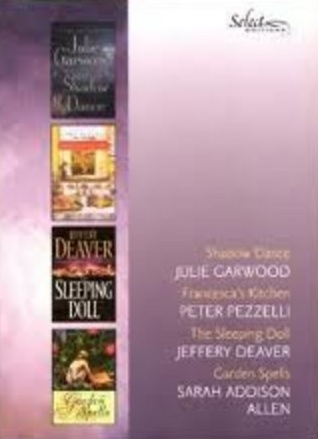 Reader's Digest Select Editions, 2007, Vol 293, #5: Shadow Dance - Julie Garwood / Francesca's Kitchen - Peter Pezzelli / The Sleeping Doll - Jeffery Deaver / Garden Spells - Sarah Allen