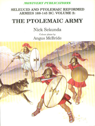 The Ptolemaic Army (Selucid and Ptolemaic Reformed Armies 168-145 BC Volume 1)