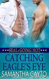 Catching Eagle's Eye (SEALs Going Hot, #3)
