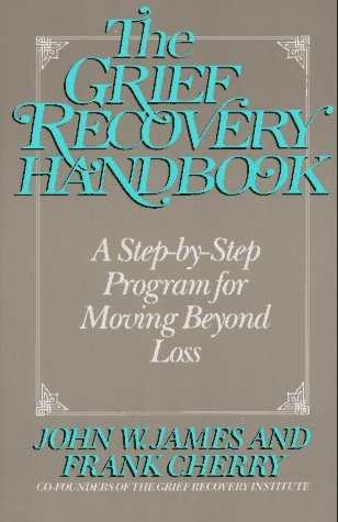 The Grief Recovery Handbook by John W. James