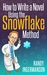 How to Write a Novel Using the Snowflake Method by Randy Ingermanson