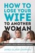 """How to Lose Your Wife to Another Woman by James Oliver Chapman"