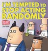 I'm Tempted to Stop Acting Randomly (Dilbert, #35)