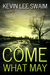 Come What May by Kevin Lee Swaim