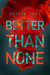Better Than None by Olivia Jake