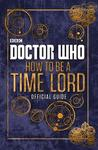 Doctor Who: Official Guide on How to Be a Time Lord Hc