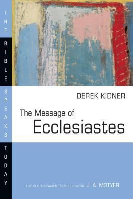The Message of Ecclesiastes by Derek Kidner
