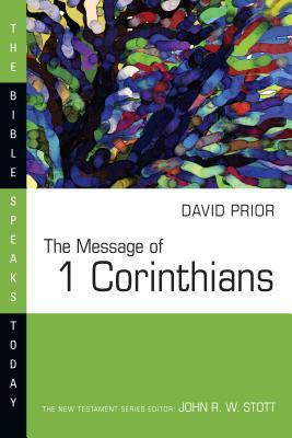 The Message of 1 Corinthians by David Prior