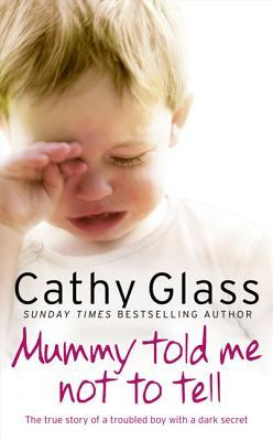 Mummy Told Me Not to Tell by Cathy Glass