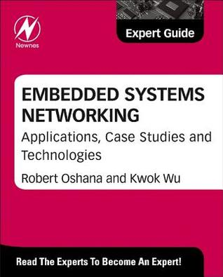 Embedded Systems Networking: Applications, Case Studies and Technologies Robert Oshana