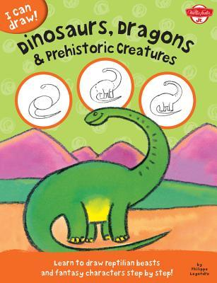 Dinosaurs, Dragons & Prehistoric Creatures: Learn to Draw Reptilian Beasts and Fantasy Characters Step by Step! (I Can Draw!)
