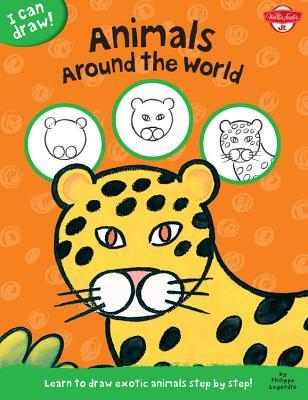 Animals Around the World: Learn to Draw Exotic Animals Step by Step! (I Can Draw!)