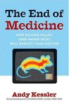 The End of Medicine: How Silicon Valley (and Naked Mice) Will Reboot Your Doctor